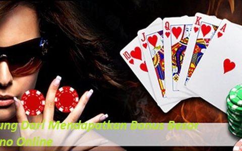 Untung Dari Mendapatkan Bonus Besar Casino Online